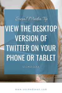 Tips for displaying the desktop version of Twitter on your mobile device like your phone or tablet