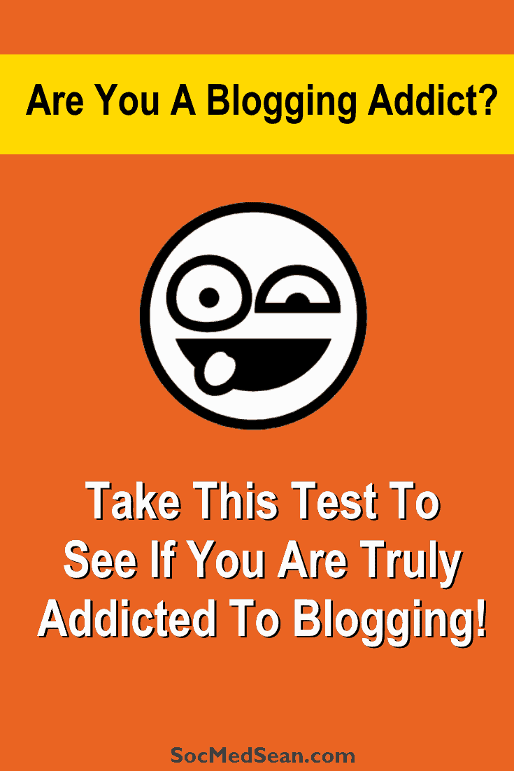 Are you addicted to your blog? Take this quick test to find out!