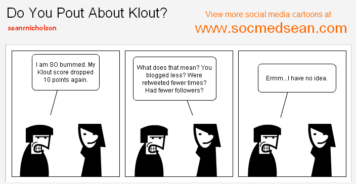 Pouting about Klout doesn't really have any effect, since Klout doesn't let us know how to positively impact it