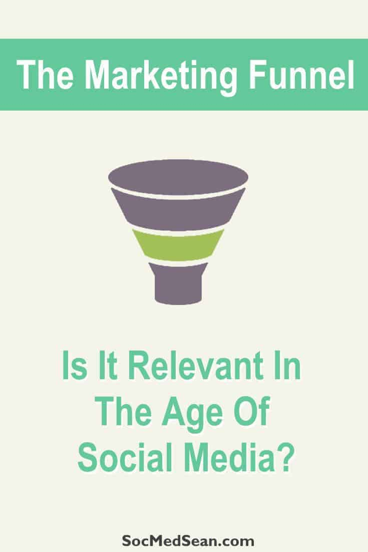Is the traditional marketing funnel even relevant in the age of social media?