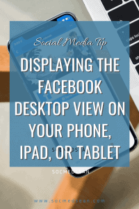Viewing the Facebook desktop site on your phone, mobile device, or tablet