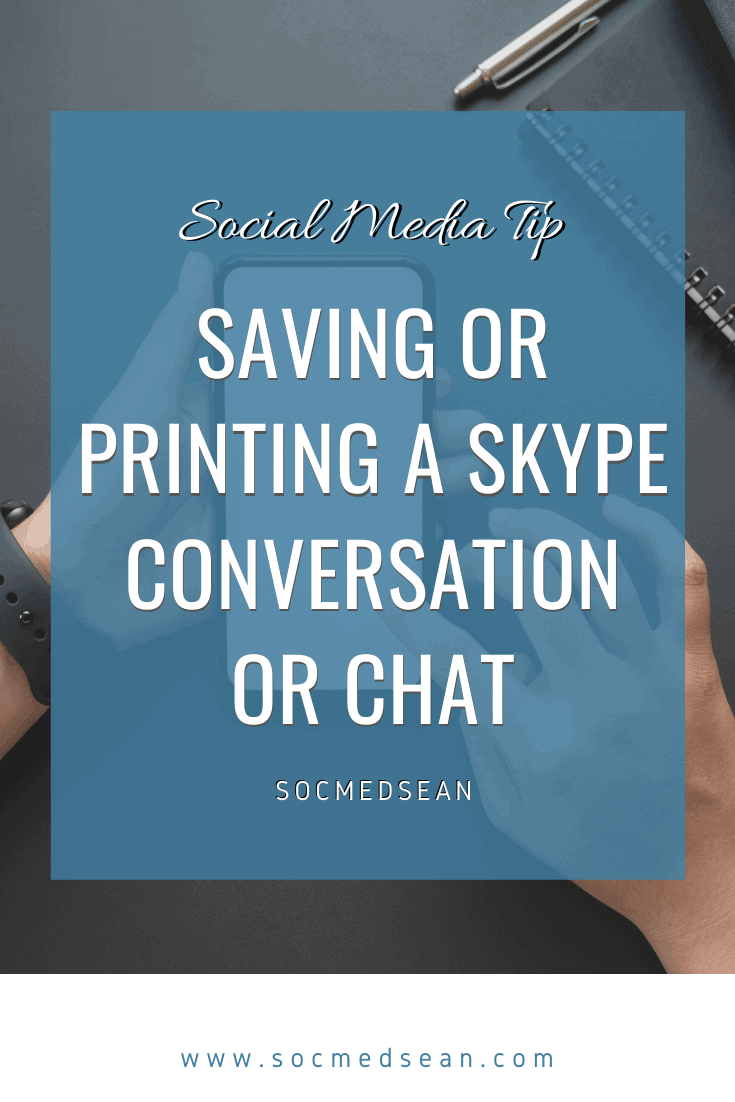 Tips for saving or printing a Skype chat conversation for history