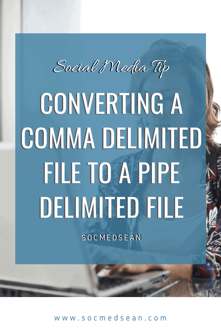 Tips for converting a comma or tab delimited file to a pipe delimited format
