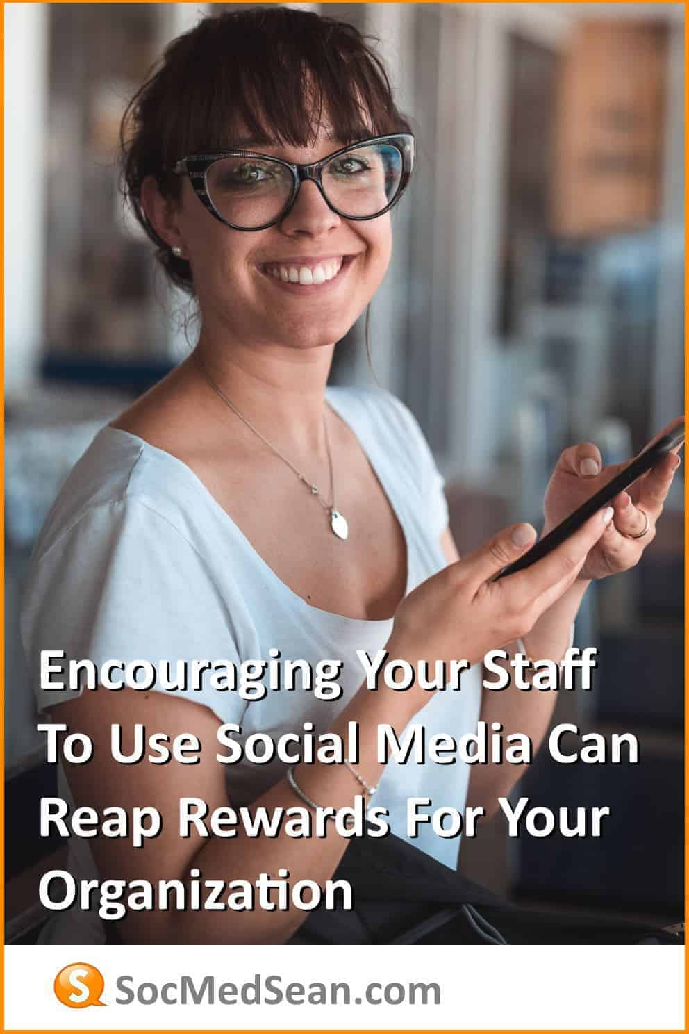 Encouraging your staff or employees to use social media can have benefits for your company or organization