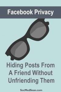 How do I hide my Facebook posts from a friend without unfriending them?