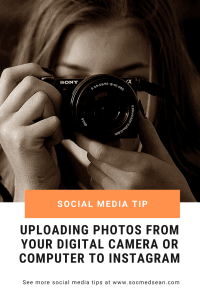 Tips for uploading photos directly from your digital camera or computer to Instagram