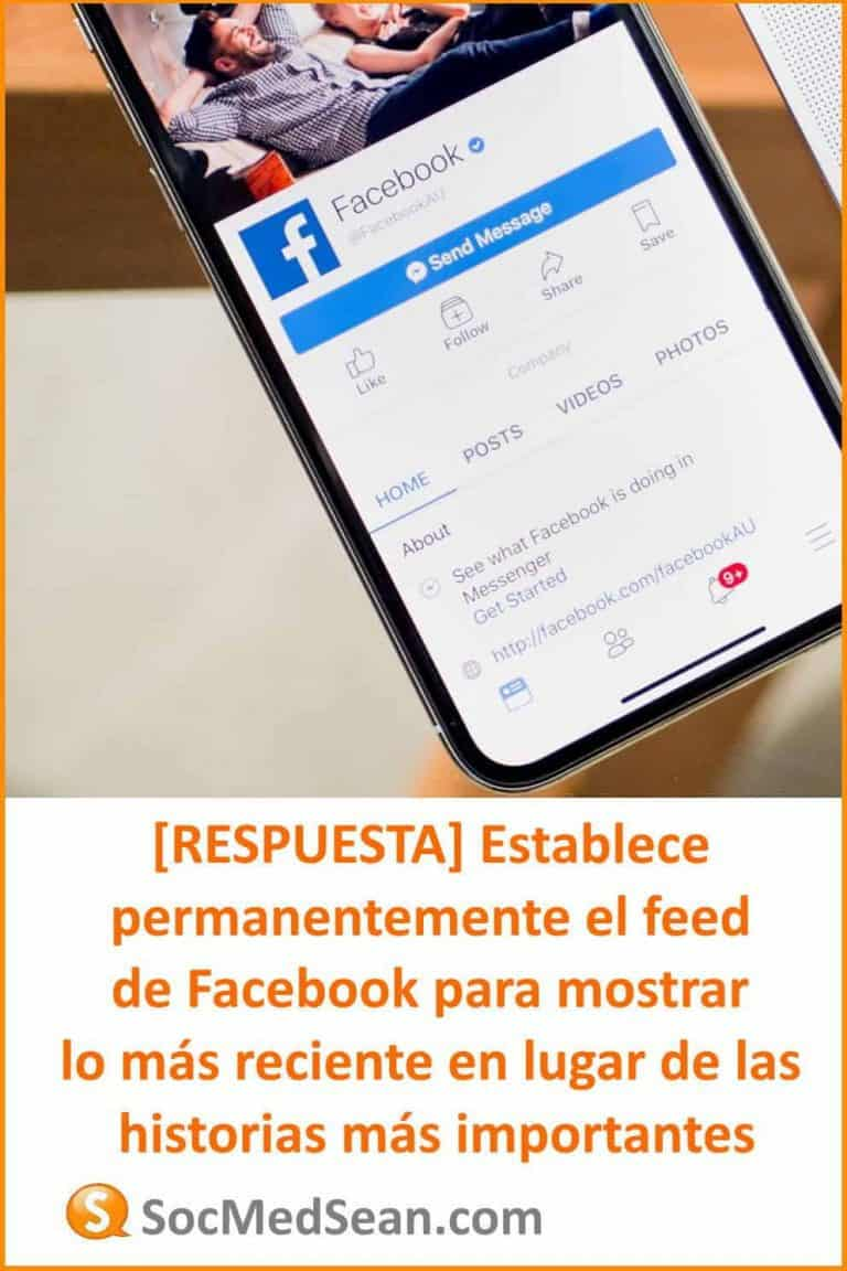 [RESPUESTA] Establece permanentemente el feed de Facebook para mostrar lo más reciente en lugar de las historias más importantes