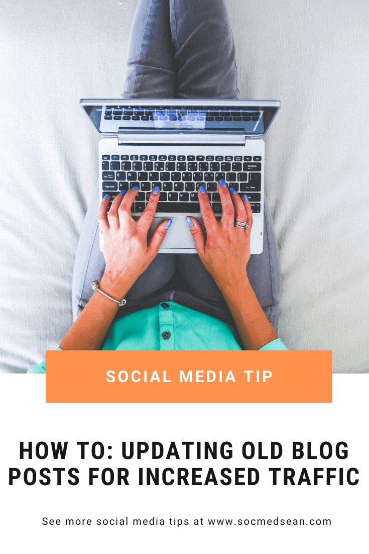 Step-By-Step instructions on how to update and optimize old blog posts for increased traffic