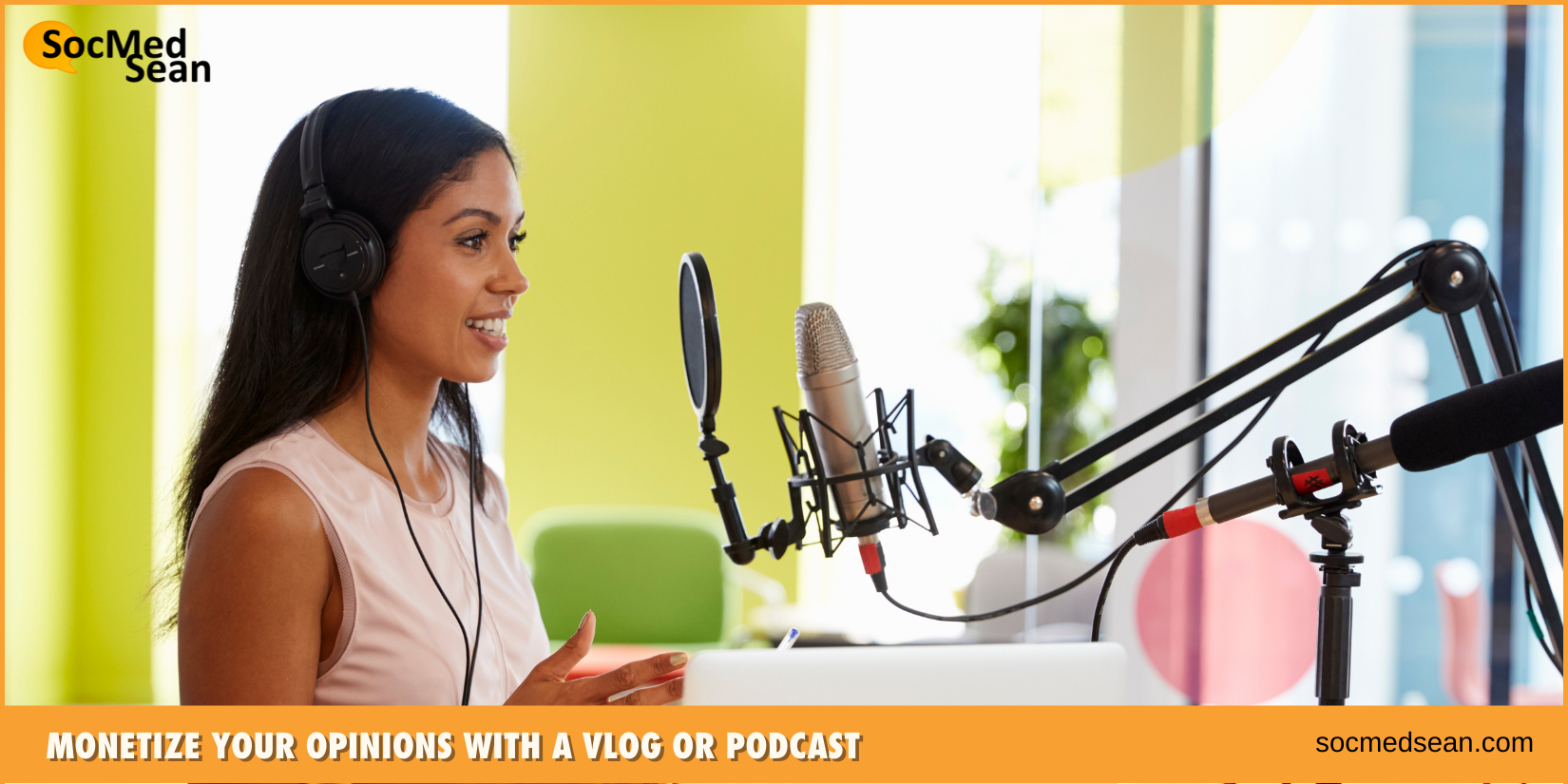 Monetize your opinions with a vlog or podcast