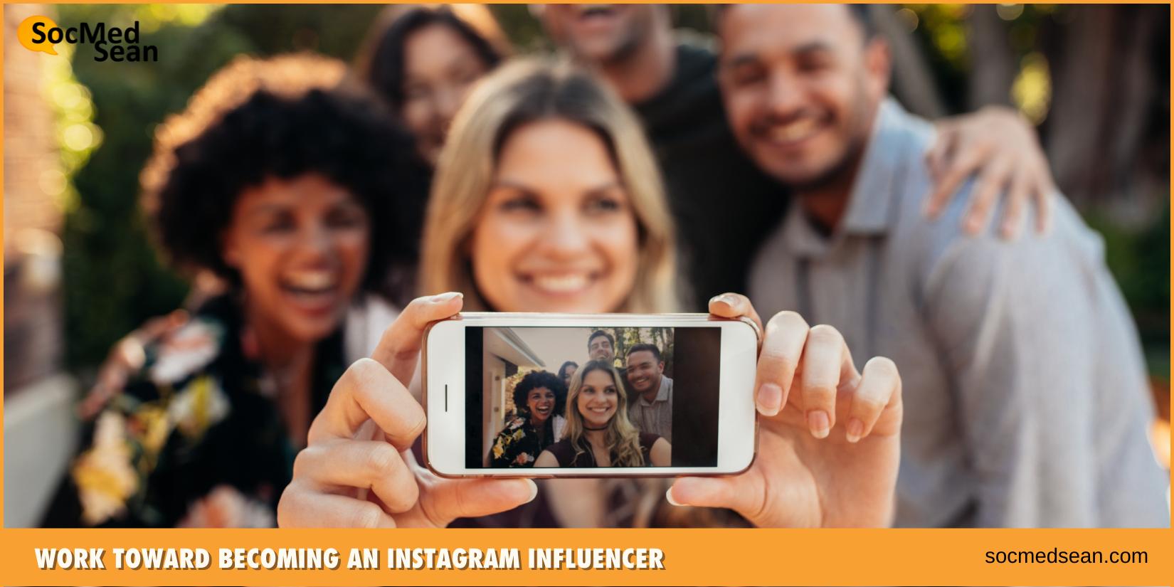 Work toward becoming an instagram influencer